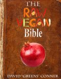 "The Raw Vegan Bible: Detoxify Your Body and Achieve a Higher Level of Consciousness With Raw Vegan Foods, David ""Greens"" Conner"