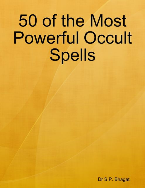 50 of the Most Powerful Occult Spells, S.P. Bhagat