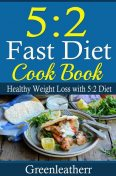 5:2 Diet: Fast Diet Cookbook, Greenleatherr