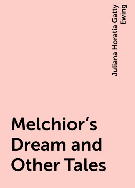 Melchior's Dream and Other Tales, Juliana Horatia Gatty Ewing