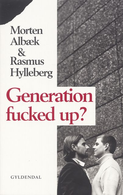 Generation fucked up, Morten Albæk, Rasmus Hylleberg