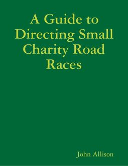 A Guide to Directing Small Charity Road Races, John Allison
