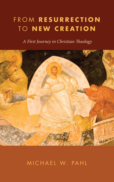 From Resurrection to New Creation, Michael W. Pahl