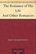The Romance of His Life / And Other Romances, Mary Cholmondeley
