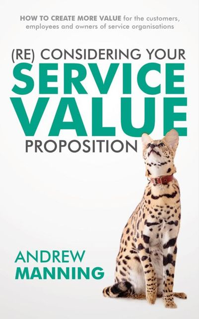 Re)Consider your Service Value proposition, Andrew Manning