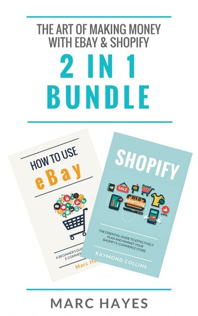 The Art of Making Money with eBay & Shopify (2 in 1 Bundle), Marc Hayes