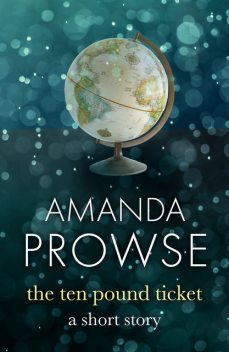 The Ten-pound Ticket, Amanda Prowse