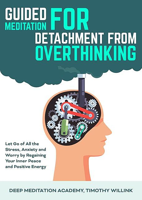 Guided Meditation for Detachment from Overthinking, Timothy Willink, Deep Meditation Academy