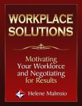 Workplace Solutions: Motivating Your Workforce and Negotiating for Results, Helene Malmsio