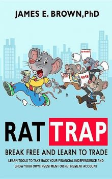 Rat Trap: Break Free and Learn to Trade, James Brown