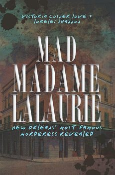 Mad Madame LaLaurie, Lorelei Shannon, Victoria Cosner Love