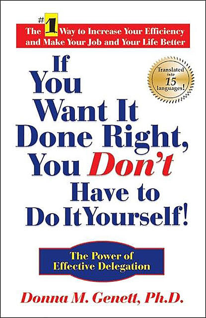 If You Want It Done Right, You Don't Have to Do It Yourself, Donna M. Genett