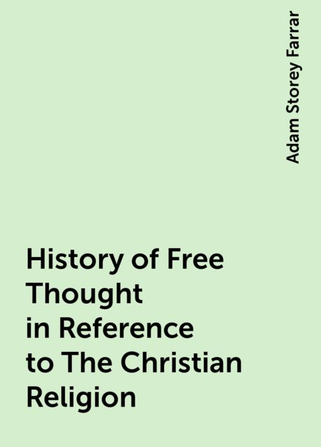 History of Free Thought in Reference to The Christian Religion, Adam Storey Farrar