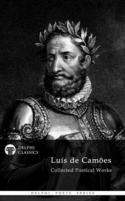Collected Works of Luis de Camoes with The Lusiads (Delphi Classics), Luis de Camoes