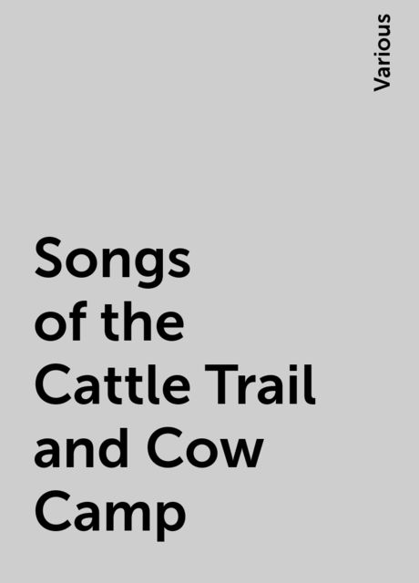 Songs of the Cattle Trail and Cow Camp, Various