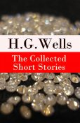 The Collected Short Stories of H. G. Wells (Over 70 fantasy and science fiction short stories in chronological order of publication), Herbert Wells