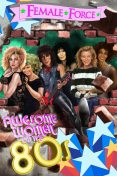 Female Force: Women of the Eighties, Marc Shapiro, C.W.Cooke, Sandra C.Ruckdeschel, Steve Stone
