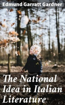 The National Idea in Italian Literature, Edmund Gardner