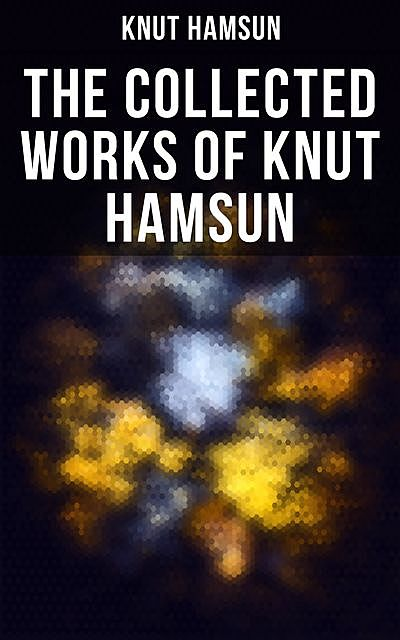 The Collected Works of Knut Hamsun, Knut Hamsun