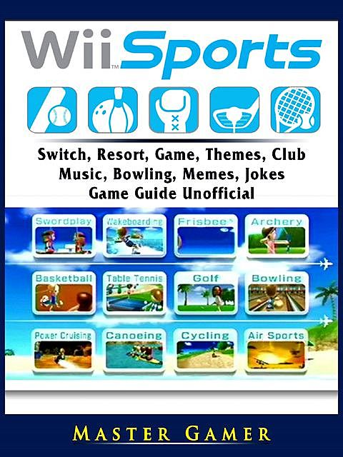 Wii Sports Game, Resort, Club, Bowling, Tennis, Tips, Cheats, ISO, Guide Unofficial, Chala Dar