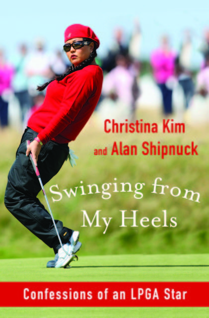 Swinging from My Heels, Alan Shipnuck, Christina Kim