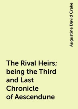 The Rival Heirs; being the Third and Last Chronicle of Aescendune, Augustine David Crake