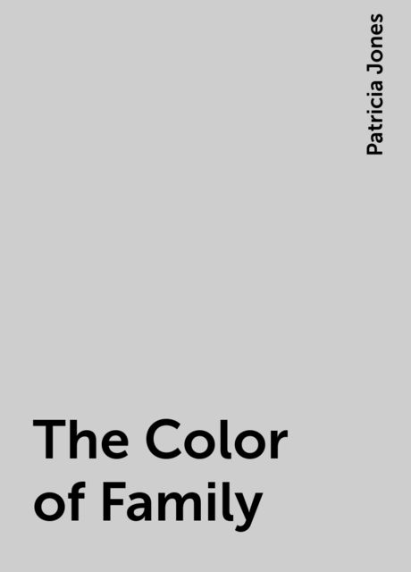 The Color of Family, Patricia Jones