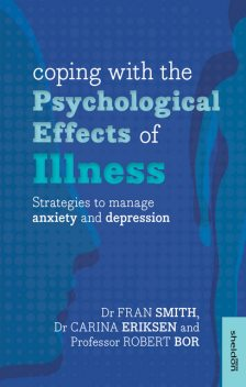 Coping with the Psychological Effects of Illness, Robert Bor, Carina Eriksen, Fran Smith