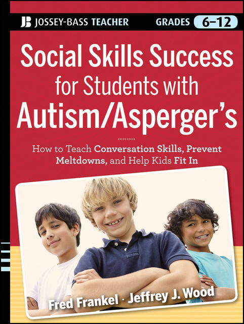 Social Skills Success for Students with Autism / Asperger's, Fred Frankel, Jeffrey J.Wood