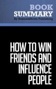 Summary: How to win friends and influence people  Dale Carnegie, Must Read Summaries