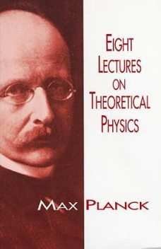Eight Lectures on Theoretical Physics, Max Planck