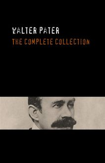 Walter Pater: The Complete Collection, Walter Pater