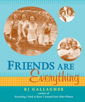 Friends Are Everything, B.J.Gallagher