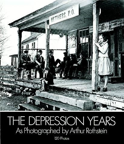 The Depression Years as Photographed by Arthur Rothstein, Arthur Rothstein