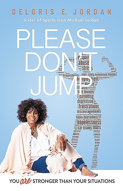 YOU ARE STRONGER THAN YOUR SITUATIONS: PLEASE DON'T JUMP, Deloris E. Jordan