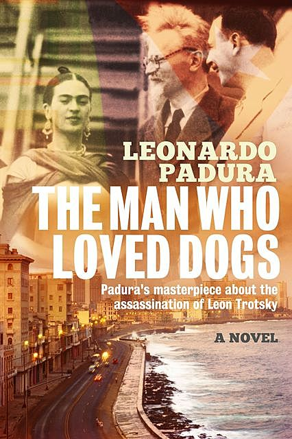 The Man Who Loved Dogs, Leonardo Padura