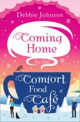 Coming Home to the Comfort Food Café, Debbie Johnson