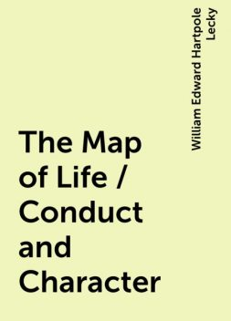 The Map of Life / Conduct and Character, William Edward Hartpole Lecky