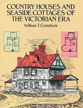 Country Houses and Seaside Cottages of the Victorian Era, William T.Comstock