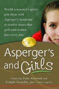 Asperger's and Girls, Temple Grandin, Catherine Faherty, Jennifer McIlwee Myers, Lisa Iland, Mary Wrobel, Ruth Snyder, Sheila Wagner, Teresa Bolick, Tony Attwood