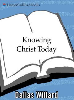 Knowing Christ Today, Dallas Willard