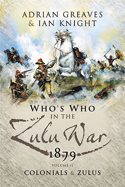 Who's Who in the Anglo Zulu War, 1879: The British, Ian Knight, Adrian Greaves