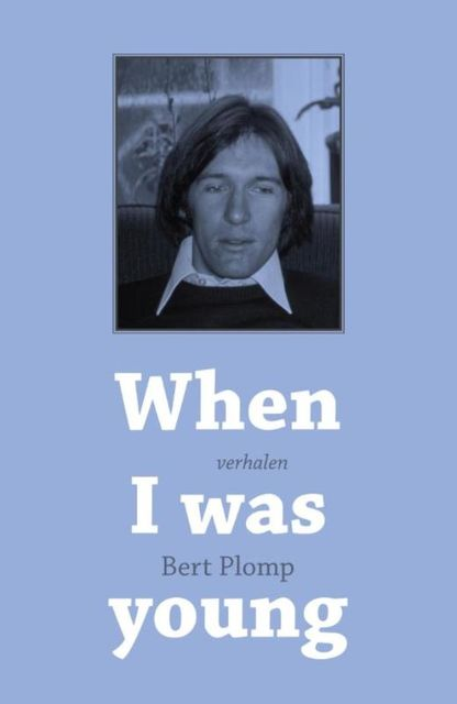 When I was young, Bert Plomp