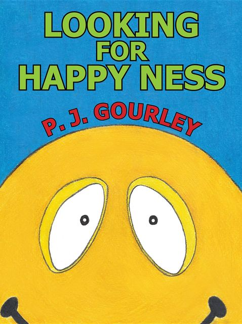 Looking for Happy Ness, P J.Gourley