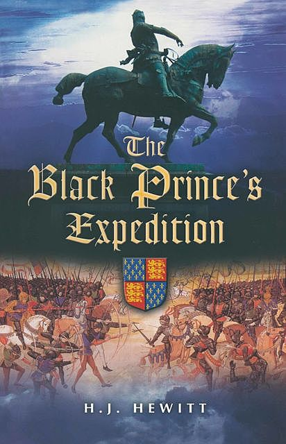 The Black Prince's Expedition, H.J. Hewitt