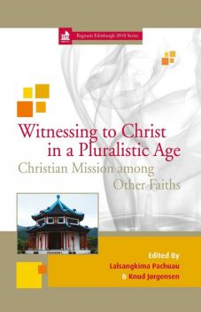 Witnessing to Christ in a Pluralistic Age, Knud Jørgensen, Lalsangkima Pachuau