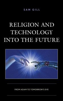 Religion and Technology into the Future, Sam Gill