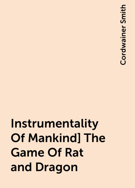 Instrumentality Of Mankind] The Game Of Rat and Dragon, Cordwainer Smith