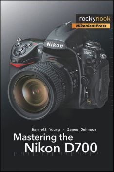 Mastering the Nikon D700, James Johnson, Darrell Young