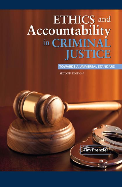 Ethics and Accountability in Criminal Justice: Towards a Universal Standard – SECOND EDITION, Tim Prenzler
